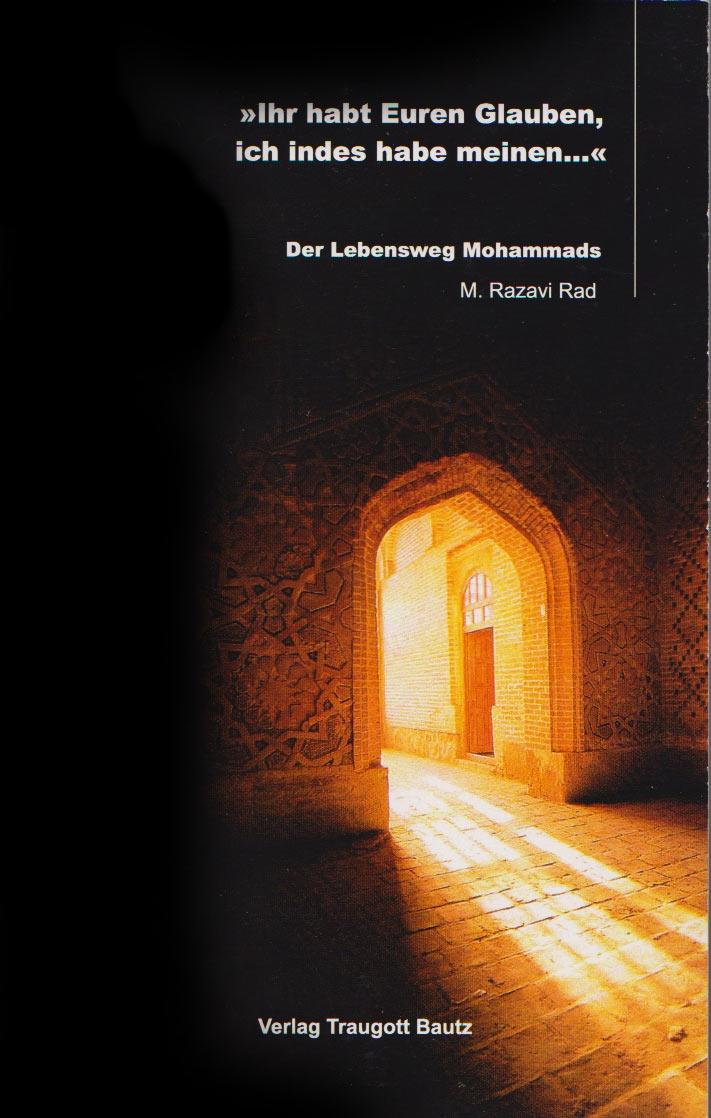 Ihr habt Euren Glauben, ich indes habe meinem  Der Lebensweg Mohammads
