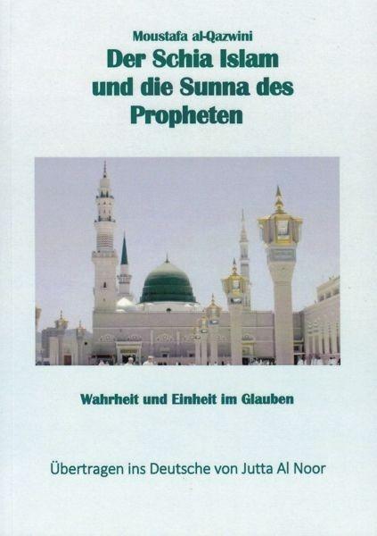 Der Schia Islam und die Sunna des Propheten Wahrheit und Einheit im Glauben