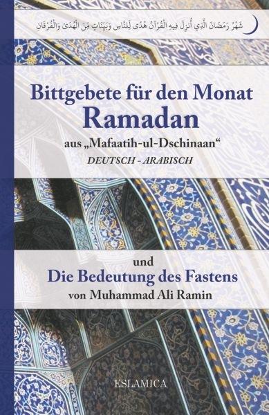 """Bittgebete für den Monat Ramadan aus """"Mafaatih-ul-Dschinaan"""" (Deutsch - Arabisch) und Die Bedeutung des Fastens"""