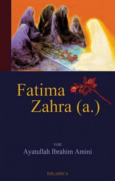 Fatima Zahra (a.) die Tochter des Propheten Muhammad (s) Lebensbiographie