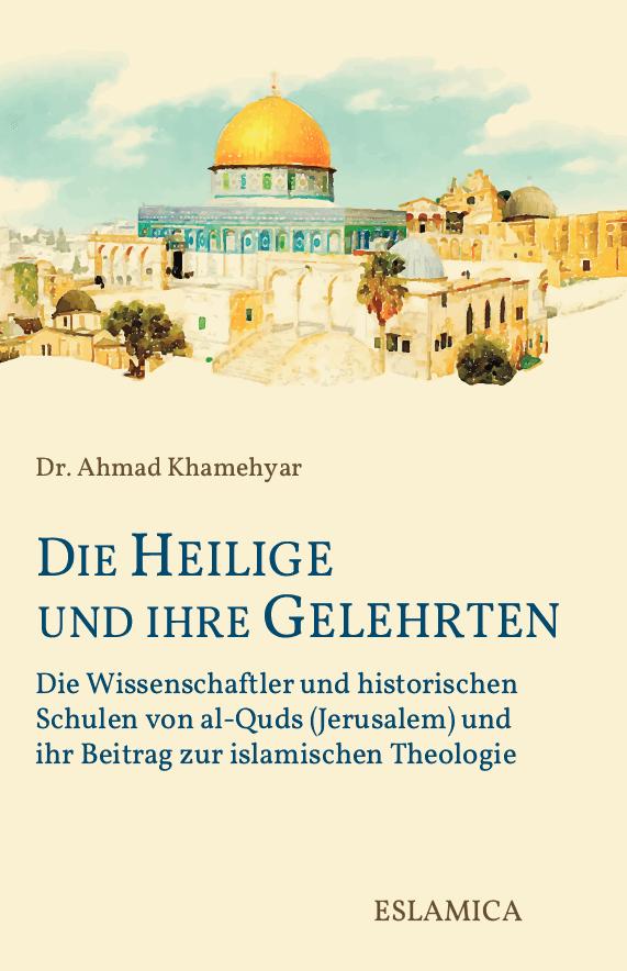 Die Heilige und ihre Gelehrten: Die Wissenschaftler und historischen Schulen von al-Quds (Jerusalem)