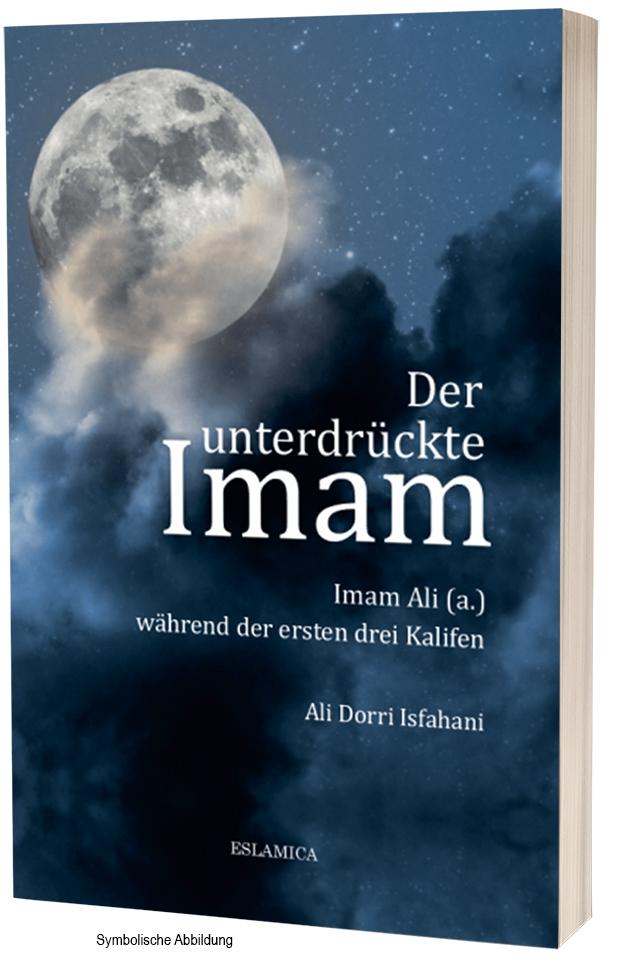Der unterdrückte Imam Ali während der ersten drei Kalifen Islamische Bücher