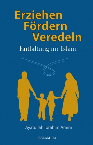 Erziehen, Fördern, Veredeln Entfaltung im Islam Kindererziehung im Islam