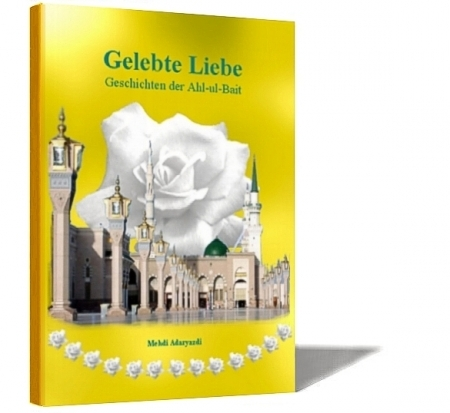 Gelebte Liebe - Geschichten der Ahlylbait a.s.