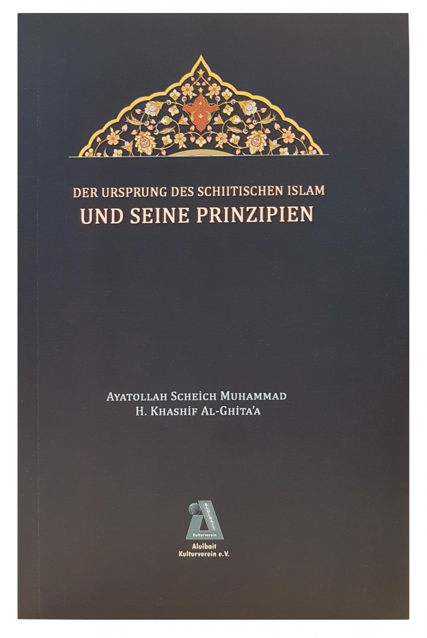 DER URSPRUNG DES SCHIITISCHEN ISLAM UND SEINE PRINZIPIEN