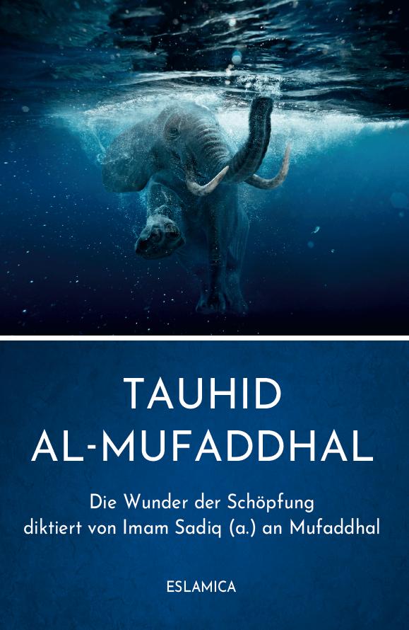 Tauhid al-Mufaddhal: Die Wunder der Schöpfung diktiert von Imam Sadiq (a.) an Mufaddhal