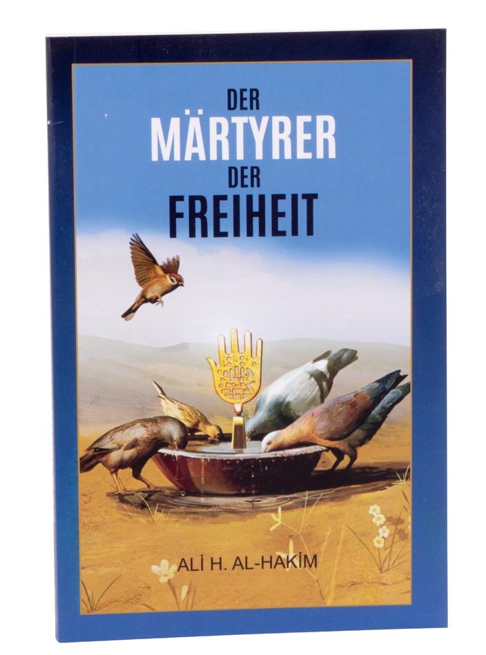 Der Märtyrer der Freiheit von Ayatollah Ali H. Al-Hakim - Deutsche Übersetzung
