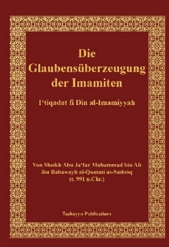 Die Glaubensüberzeugung der Imamiten - al-I'tiqadat fi Din al-Imamiyah von Sheikh Al-Sadooq al-Qummi