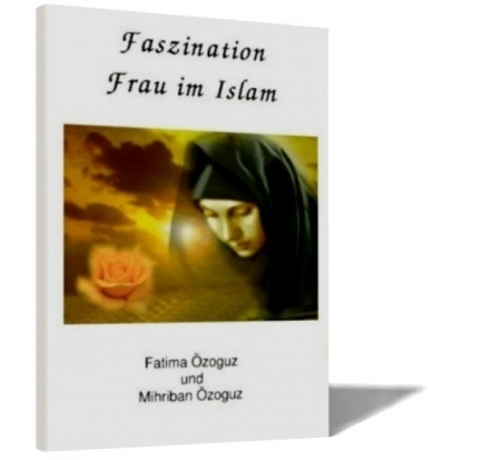 Faszination Frau im Islam Frau als Person aus der sicht der islamischen Lehre