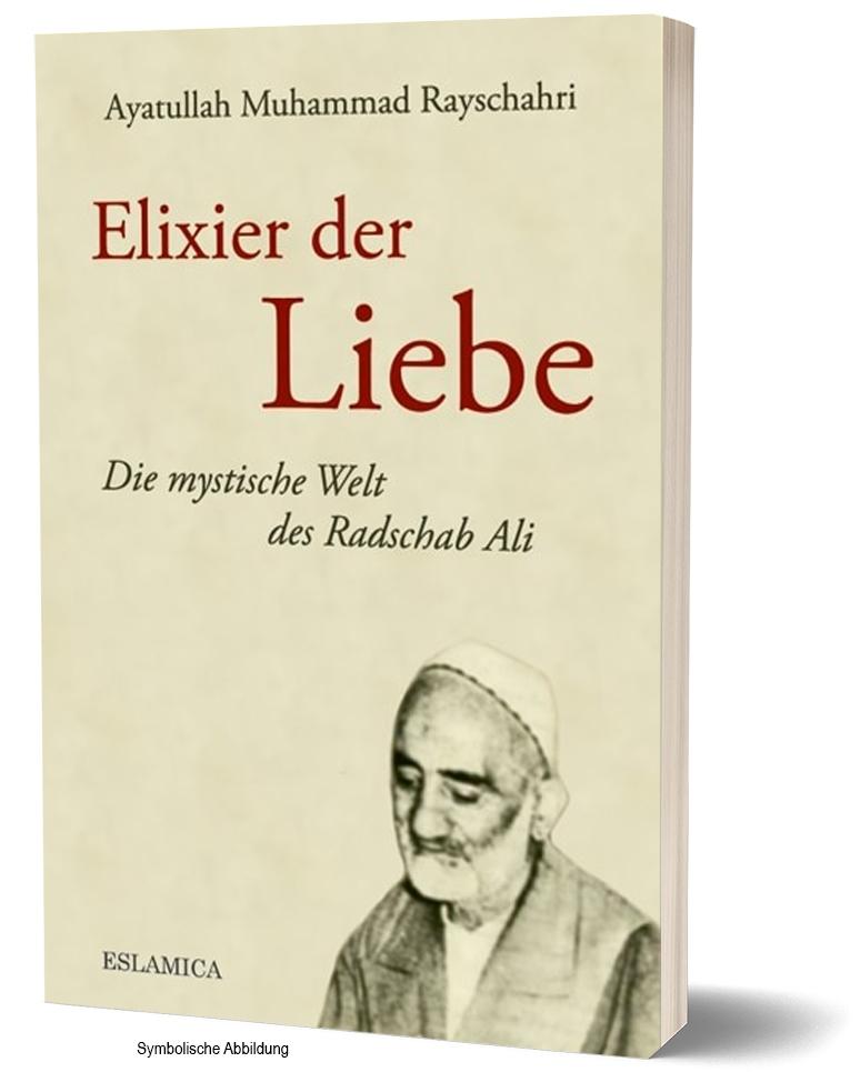 Elixier der Liebe: Die mystische Welt des Radschab Ali Islam Buch Deutsch