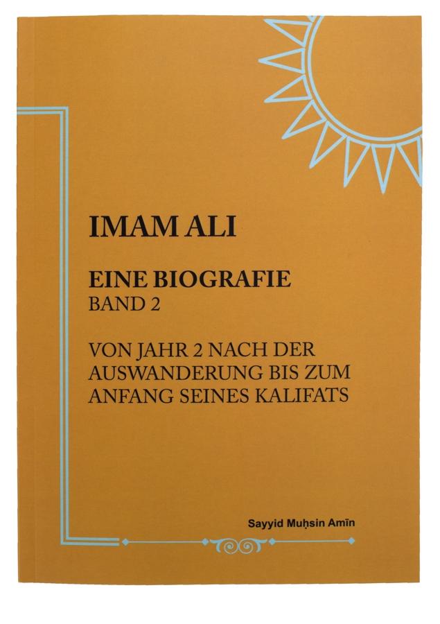 Das Leben von Imam Ali a.s Band 2 - Jahr 2 nach der Auswanderung bis zum Anfang seines Kalifats