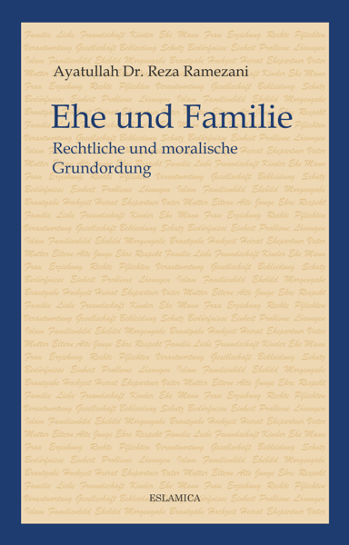 Ehe und Familie: Rechtliche und moralische Grundordnung  - Islamische Bücher auf Deutsch