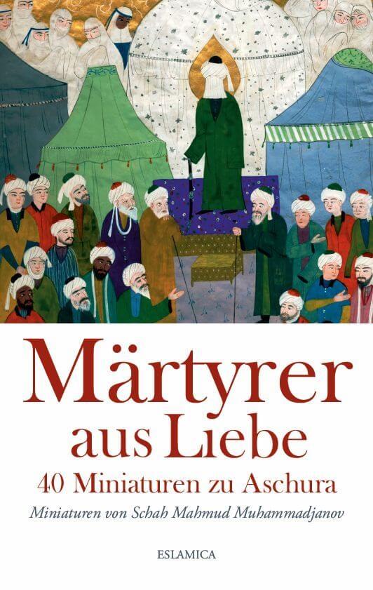Märtyrer aus Liebe: 40 Miniaturen zu Aschura