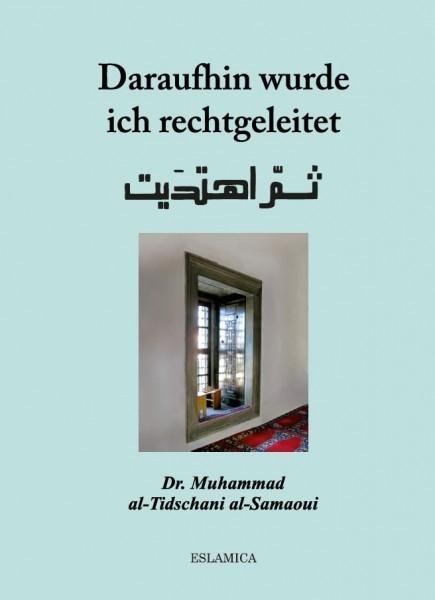 Daraufhin wurde ich rechtgeleitet  von Dr. Muhammad al-Tidschani al-Samaoui