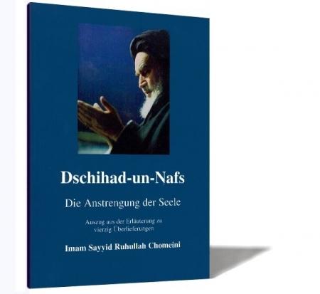 Dschihad-un-Nafs (Die Anstrengung der Seele) Auszug aus der Erläuterung zu vierzig Überlieferungen