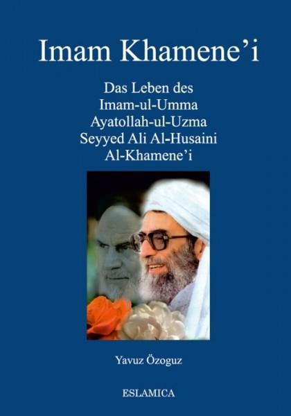 Das Leben des Imam-ul-Umma Ayatollah-ul-Uzma Seyyed Ali Al-Husaini Al-Khamene'i